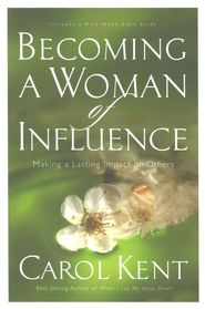 Becoming a Woman of Influence: Making a Lasting Impact on Others - eBook  -     By: Carol Kent