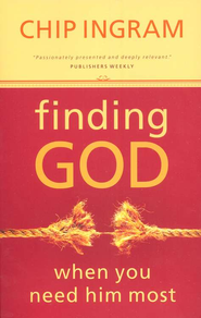 Finding God When You Need Him Most   -              By: Chip Ingram