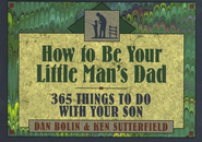 How to Be Your Little Man's Dad: 365 Things to Do with Your Son - eBook  -     By: Dan Bolin, Ken Sutterfield