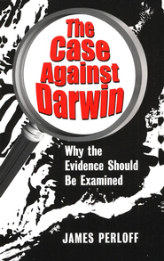 The Case against Darwin Why the Evidence Should Be Examined  -     By: James Perloff