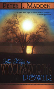 The Keys to Wigglesworth's Power   -     By: Peter J. Madden