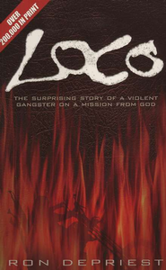 Loco: The Surprising Story of a Violent Gangster on a Mission from God  -     By: Ron DePriest