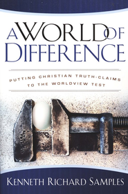 A World of Difference: Putting Christian Truth-Claims to the Worldview Test  -     By: Kenneth Richard Samples