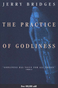 The Practice of Godliness: Godliness has value for all things 1 Timothy 4:8 - eBook  -     By: Jerry Bridges
