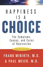 Happiness Is a Choice, Updated Edition   -     By: Frank Minirth M.D., Paul Meier M.D.