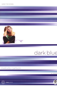 Dark Blue: Color Me Lonely - eBook  -     By: Melody Carlson