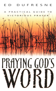 Praying God's Word   -     By: Ed Dufresne