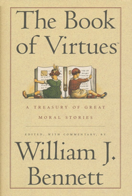 The Book of Virtues: A Treasury of Great Moral Stories   -     By: William J. Bennett