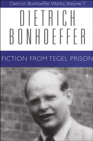 Fiction from Tegel Prison: Dietrich Bonhoeffer Works [DBW], Volume 7  -     By: Dietrich Bonhoeffer