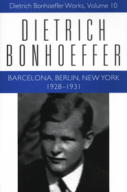 Barcelona, Berlin, New York, 1928-1931: Dietrich Bonhoeffer Works, Vol. 10  -     Edited By: Clifford J. Green     By: Dietrich Bonhoeffer