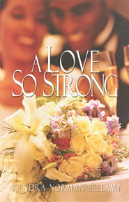 A Love So Strong  -     By: Kendra Norman-Bellamy