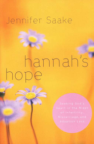 Hannah's Hope: Seeking God's Heart in the Midst of Infertility, Miscarriage, and Adoption Loss - eBook  -     By: Jennifer Saake