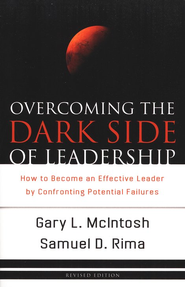 Overcoming the Dark Side of Leadership, revised edition  -     By: Gary L. McIntosh, Samuel D. Rima