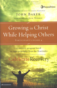 Growing in Christ While Helping Others, Participant's Guide #4,   Celebrate Recovery Program  -     By: Rick Warren, John Baker