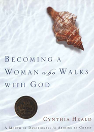Becoming a Woman Who Walks with God: A Month of Devotionals for Abiding in Christ - eBook  -     By: Cynthia Heald