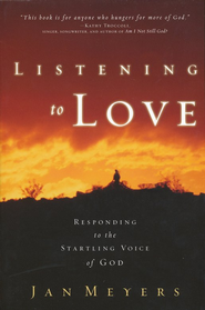 Listening to Love: Responding to the Startling Voice of God  -     By: Janice Meyers
