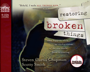Restoring Broken Things                     - Audiobook on CD            -     By: Steven Curtis Chapman, Scotty Smith