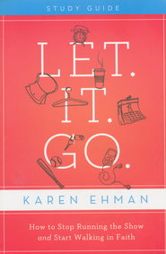 Let. It. Go. Study Guide: How to Stop Running the Show and Start Walking in Faith  -              By: Karen Ehman