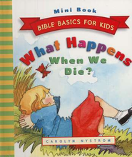 What Happens When We Die? Bible Basics for Kids (Mini Book  Edition)  -     By: Carolyn Nystrom