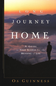 Long Journey Home: A Guide to Your Search for the Meaning of Life - Slightly Imperfect  -              By: Os Guinness