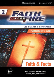 Faith Under Fire, Volume 2: Faith & Facts, Participant's Guide   -     By: Lee Strobel, Garry Poole