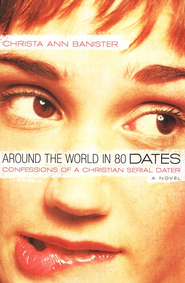 Around the World in 80 Dates: Confessions of a Christian Serial Dater - eBook  -     By: Christa Ann Banister