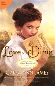 Love on a Dime, The Ladies of Summerhill Series #1 (Value Edition)  -     By: Cara James