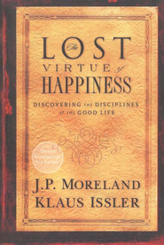 The Lost Virtue of Happiness: Discovering the Disciplines of the Good Life - eBook  -     By: J.P. Moreland, Klaus Issler
