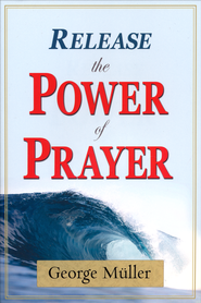 Release the Power of Prayer   -     By: George Muller