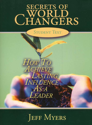 Secrets of World Changers: How to Achieve Lasting Influence as a Leader, Student Textbook  -     By: Jeff Myers