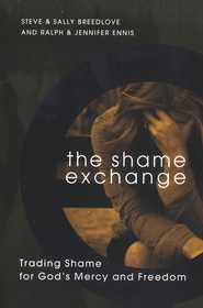 The Shame Exchange: Trading Shame for God's Mercy and Freedom - eBook  -     By: Steve Breedlove, Sally Breedlove, Ralph Ennis, Jennifer Ennis