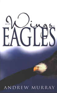 With Wings as Eagles   -              By: Andrew Murray