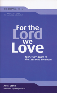 For the Lord We Love: Your Study Guide to the Lausanne Covenant  -     By: John Stott