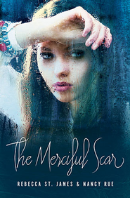 The Merciful Scar  -              By: Rebecca St. James & Nancy Rue