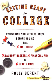 Getting Ready for College; Everything You Need to Know Before You Go-from Bike Locks to Laundry Baskets, Financial Aid to Health Care  -     By: Polly Berent