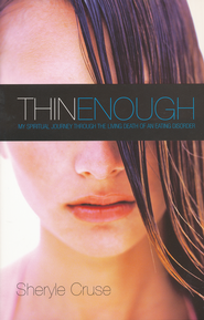 Thin Enough: My Spiritual Journey Through the Living Death of an Eating Disorder  -              By: Sheryle Cruise