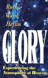 Glory: Experiencing the Atmosphere of Heaven   -     By: Ruth Ward Heflin
