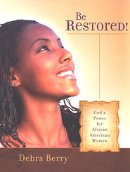 Be Restored! God's Power for African American Women   -     By: Debra Berry