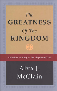 The Greatness of the Kingdom: An Inductive Study of the Kingdom of God  -     By: Alva J. McClain