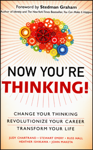 Now You're Thinking!: Change Your Thinking...Revolutionize Your Career...Transform Your Life  -     By: Judy M. Chartrand