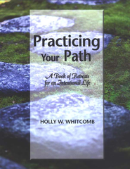 Practicing Your Path: A Book of Retreats for an Intentional Life  -              By: Holly Whitcomb