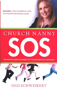 Church Nanny SOS: Teaching Discipline Essentials for Preschool Ministry Volunteers  -     By: Gigi Schweikert