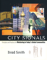 City Signals: Principles and Practices for Ministering in Today's Global Communities  -              By: Brad Smith
