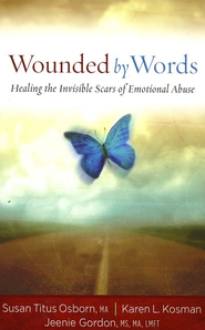 Wounded by Words: Healing the Invisible Scars of Emotional Abuse  -              By: Susan Titus Osborn, Karen L. Kosman, Jeenie Gordon