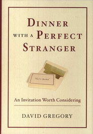 Dinner with a Perfect Stranger: An Invitation Worth Considering  -              By: David Gregory
