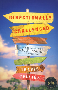 Directionally Challenged: How to Find & Follow God's Course for Your Life  -     By: Travis Collins