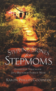 Stepping-stones for Stepmoms: Everyday Strength for a Blended-Family Mom  -              By: Karon Phillips Goodman