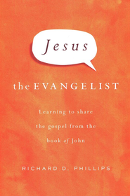 Jesus the Evangelist: Learning to Share the Gospel from the Book of John  -              By: Richard D. Phillips