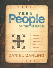 Teen People of the Bible: Celebrity Profiles of Real Faith and Tragic Failure  -     By: Daniel Darling