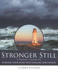 Stronger Still: A Woman's Guide to Turning Your Hurt into Healing for Others  -     By: Edna Ellison